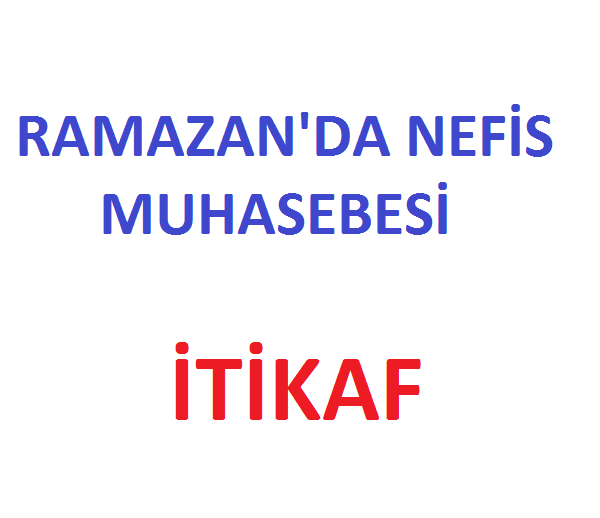 Photo of Ramazan da Nefis Muhasebesi: İTİKAF